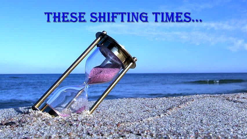 These Shifting Times